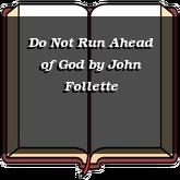 Do Not Run Ahead of God