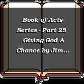 Book of Acts Series - Part 25 | Giving God A Chance