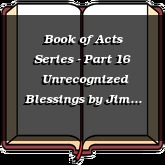 Book of Acts Series - Part 16 | Unrecognized Blessings