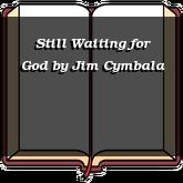 Still Waiting for God