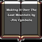Making It Over The Last Mountain