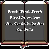 Fresh Wind, Fresh Fire-I Interview: Jim Cymbala