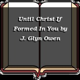 Until Christ If Formed In You