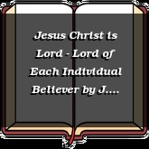 Jesus Christ is Lord - Lord of Each Individual Believer