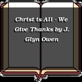 Christ is All - We Give Thanks