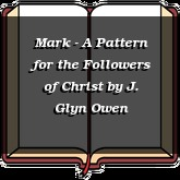 Mark - A Pattern for the Followers of Christ