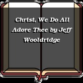 Christ, We Do All Adore Thee