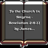 To the Church in Smyrna - Revelation 2:8-11