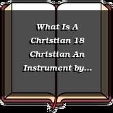 What Is A Christian 18 Christian An Instrument