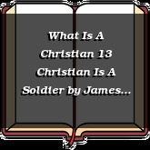 What Is A Christian 13 Christian Is A Soldier