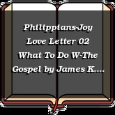 Philippians-Joy Love Letter 02 What To Do W-The Gospel