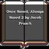 Once Saved, Always Saved 2