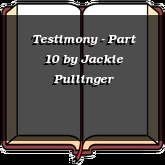 Testimony - Part 10
