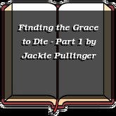 Finding the Grace to Die - Part 1