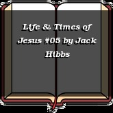 Life & Times of Jesus #05