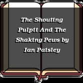 The Shouting Pulpit And The Shaking Pews