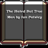 The Hated But True Man