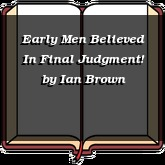 Early Men Believed In Final Judgment!