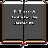 Fullness - A Costly Way