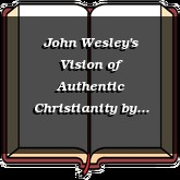 John Wesley's Vision of Authentic Christianity