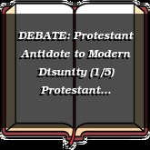 DEBATE: Protestant Antidote to Modern Disunity (1/5) Protestant Fundamentals of Separation and Unity