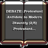 DEBATE: Protestant Antidote to Modern Disunity (2/5) Protestant Fundamentals of Separation and Unity