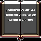 (Radical Jesus) 21 Radical Passion