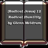 (Radical Jesus) 12 Radical Humility