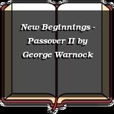 New Beginnings - Passover II