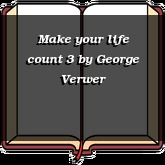 Make your life count 3