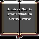 Leaders, How is your attitude