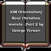 (OM Orientation) Real Christian morals - Part 2