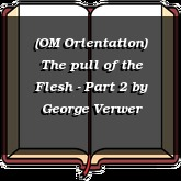 (OM Orientation) The pull of the Flesh - Part 2
