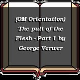 (OM Orientation) The pull of the Flesh - Part 1