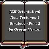 (OM Orientation) New Testament Strategy - Part 2