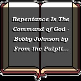 Repentance Is The Command of God - Bobby Johnson