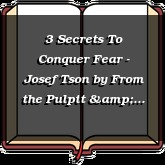 3 Secrets To Conquer Fear - Josef Tson
