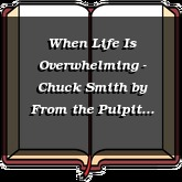 When Life Is Overwhelming - Chuck Smith