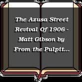 The Azusa Street Revival Of 1906 - Matt Gibson