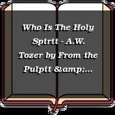 Who Is The Holy Spirit - A.W. Tozer