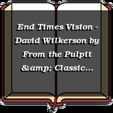 End Times Vision - David Wilkerson