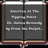 America At The Tipping Point - Dr. James Kennedy