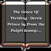 The Grace Of Yielding - Derek Prince