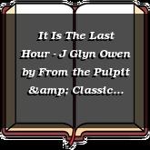 It Is The Last Hour - J Glyn Owen