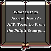 What is it to Accept Jesus? - A.W. Tozer