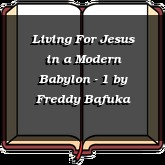 Living For Jesus in a Modern Babylon - 1