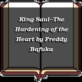 King Saul--The Hardening of the Heart