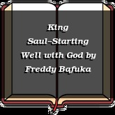 King Saul--Starting Well with God
