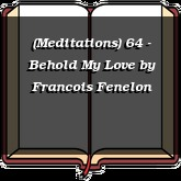 (Meditations) 64 - Behold My Love