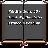 (Meditations) 50 - Break My Bonds